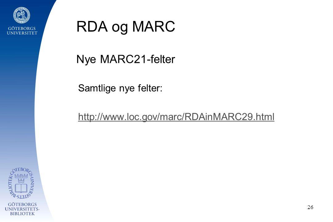 RDA og MARC Nye MARC21-felter Samtlige nye felter: http://www.loc.gov/marc/RDAinMARC29.html 26