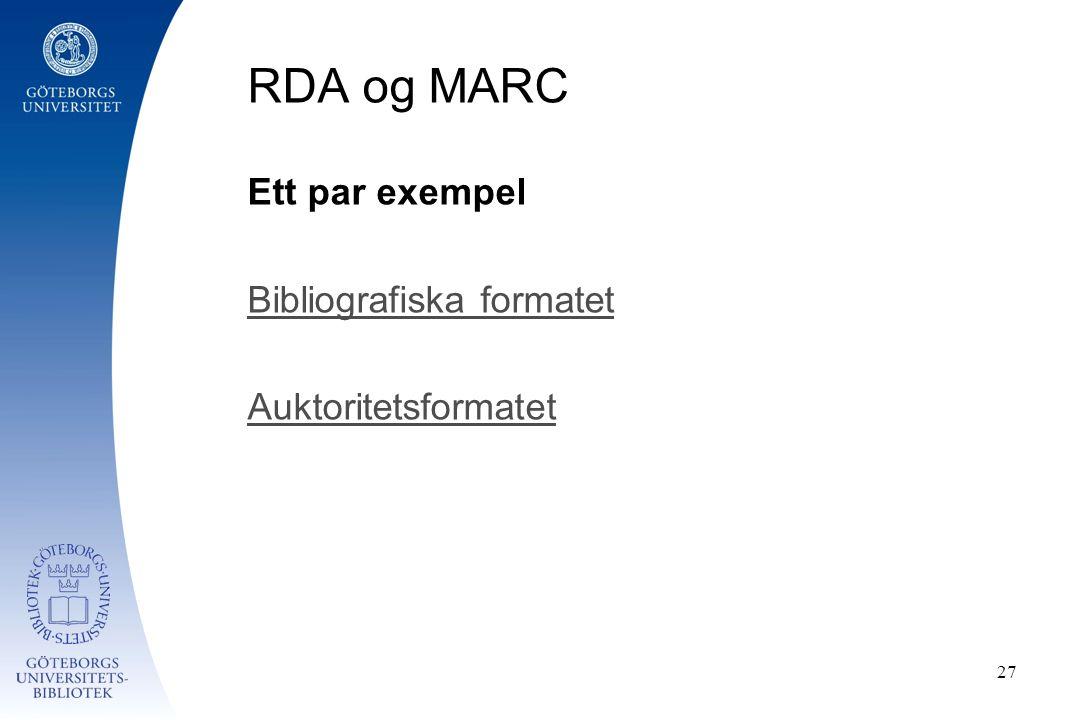 RDA og MARC Ett par exempel Bibliografiska formatet Auktoritetsformatet 27