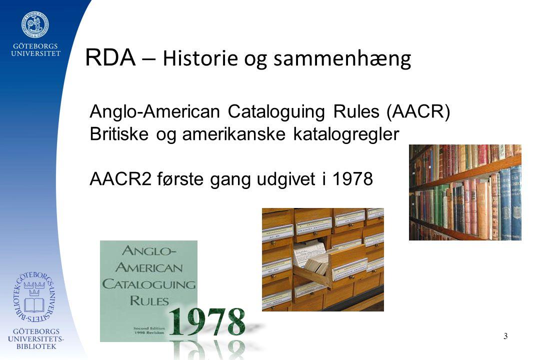 3 Anglo-American Cataloguing Rules (AACR) Britiske og amerikanske katalogregler AACR2 første gang udgivet i 1978