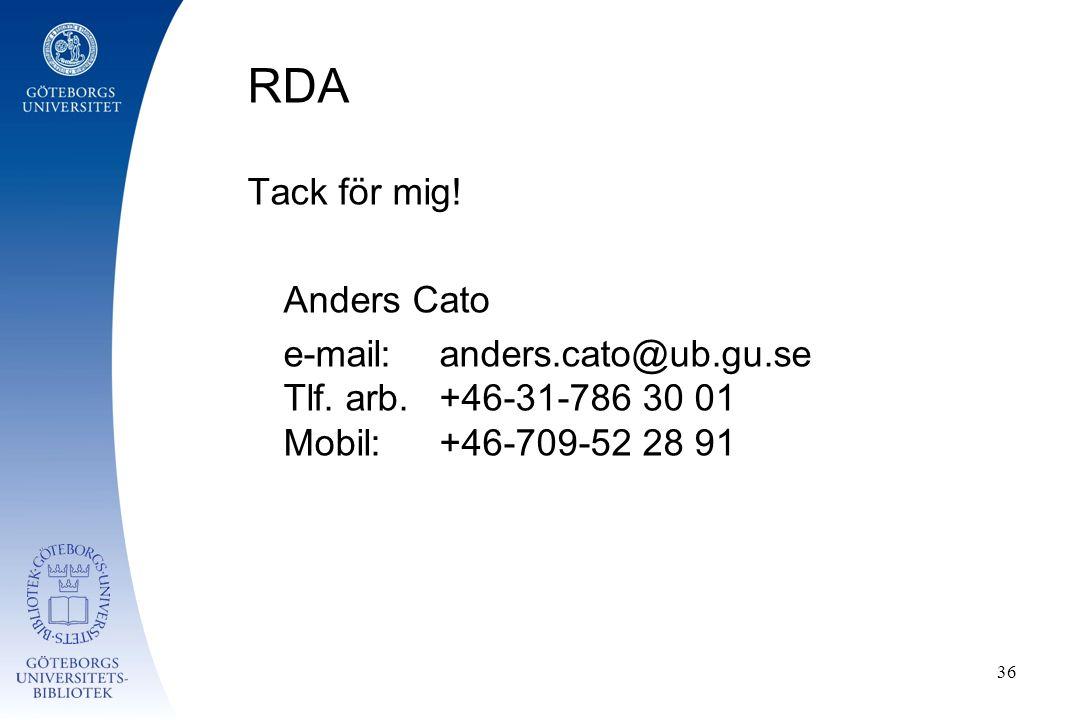 RDA Tack för mig. Anders Cato e-mail: anders.cato@ub.gu.se Tlf.