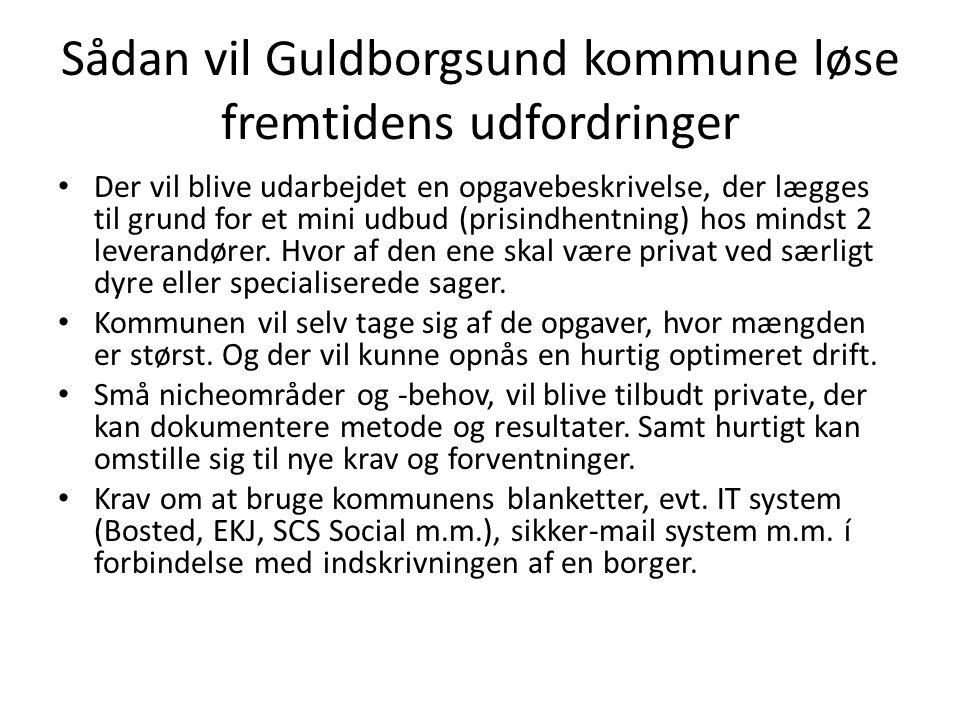 Sådan vil Guldborgsund kommune løse fremtidens udfordringer Der vil blive udarbejdet en opgavebeskrivelse, der lægges til grund for et mini udbud (prisindhentning) hos mindst 2 leverandører.