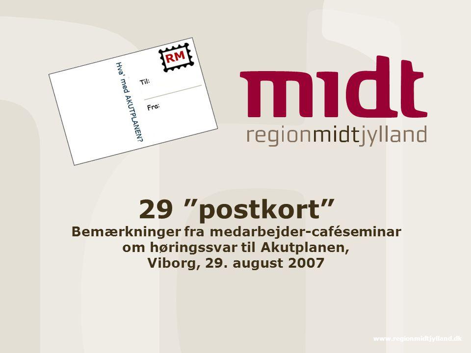 www.regionmidtjylland.dk 29 postkort Bemærkninger fra medarbejder-caféseminar om høringssvar til Akutplanen, Viborg, 29.