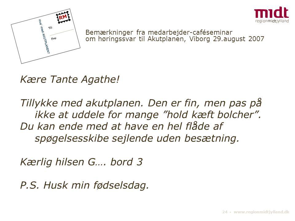 24 ▪ www.regionmidtjylland.dk Bemærkninger fra medarbejder-caféseminar om høringssvar til Akutplanen, Viborg 29.august 2007 Kære Tante Agathe.