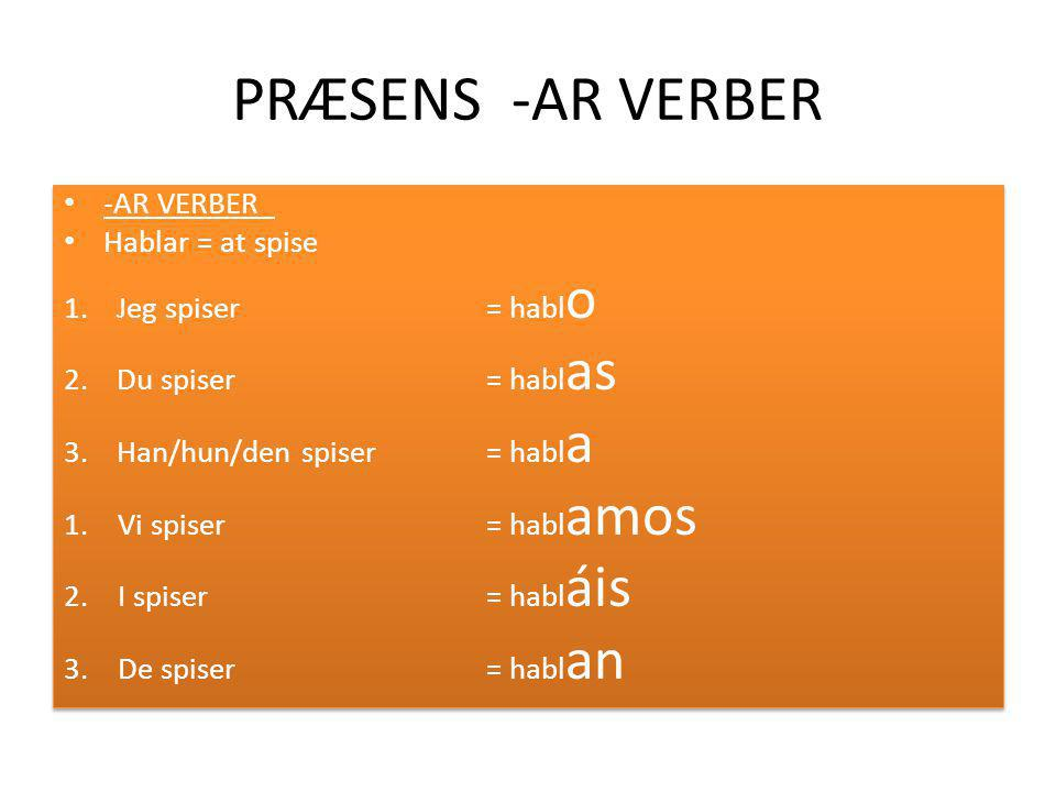 PRÆSENS – ER VERBER - ER VERBER: Comer = at spise 1.Jeg spiser= com o 2.Du spiser= com es 3.Han/hun/den spiser= com e 1.