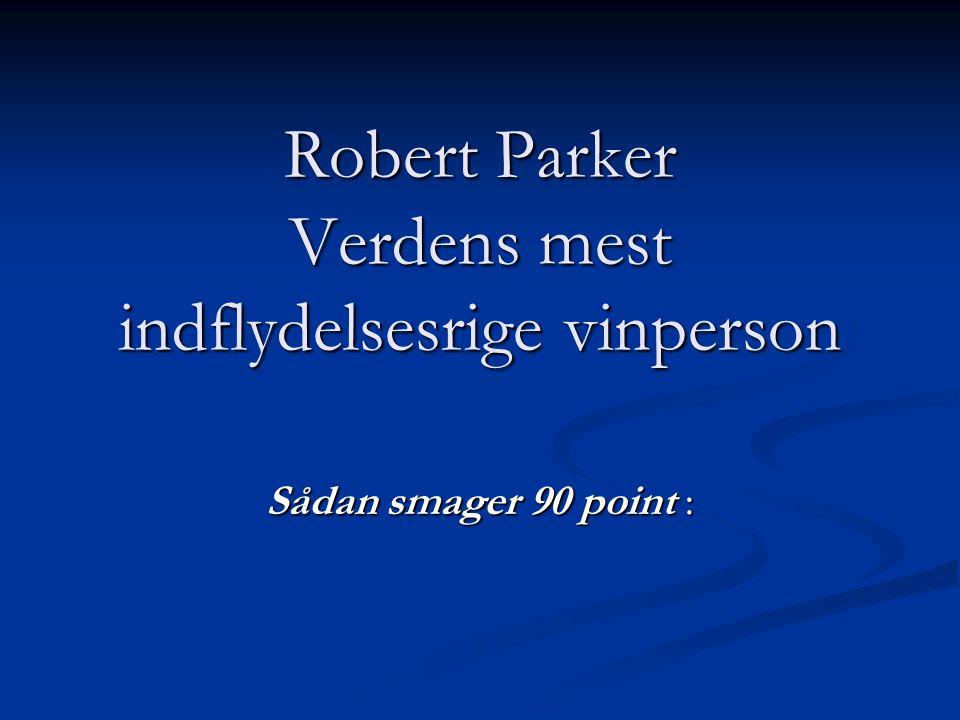 Robert Parker Verdens mest indflydelsesrige vinperson Sådan smager 90 point :