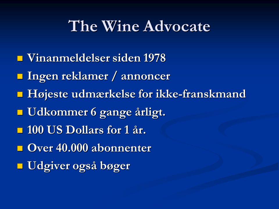 The Wine Advocate Vinanmeldelser siden 1978 Vinanmeldelser siden 1978 Ingen reklamer / annoncer Ingen reklamer / annoncer Højeste udmærkelse for ikke-franskmand Højeste udmærkelse for ikke-franskmand Udkommer 6 gange årligt.