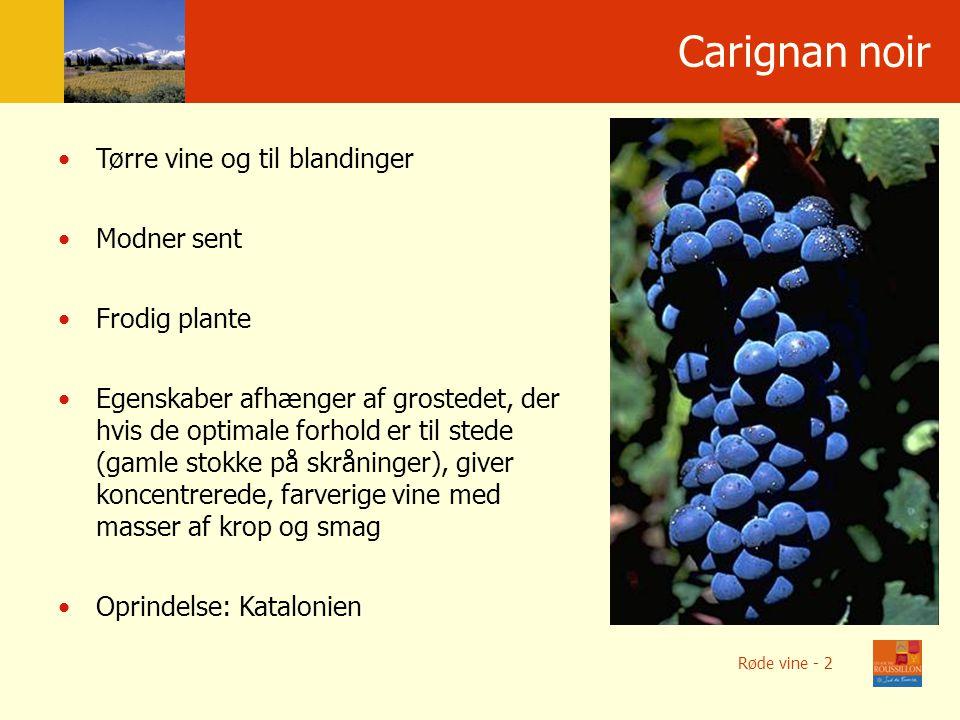 Po ł o ż enie geograficzne Carignan noir Tørre vine og til blandinger Modner sent Frodig plante Egenskaber afhænger af grostedet, der hvis de optimale forhold er til stede (gamle stokke på skråninger), giver koncentrerede, farverige vine med masser af krop og smag Oprindelse: Katalonien Røde vine - 2