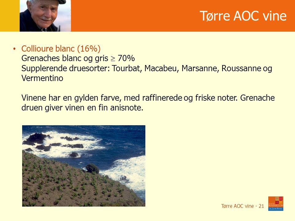 Tørre AOC vine Tørre AOC vine - 21 Collioure blanc (16%) Grenaches blanc og gris  70% Supplerende druesorter: Tourbat, Macabeu, Marsanne, Roussanne og Vermentino Vinene har en gylden farve, med raffinerede og friske noter.