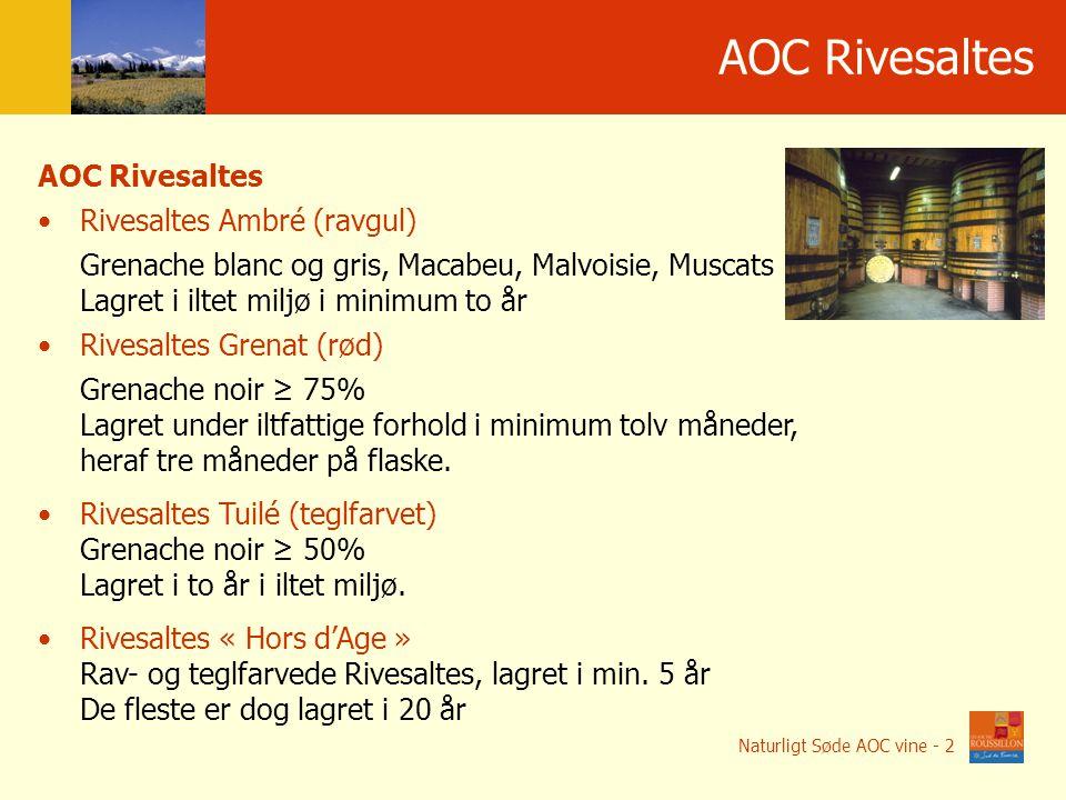 Po ł o ż enie geograficzne AOC Rivesaltes Naturligt Søde AOC vine - 2 AOC Rivesaltes Rivesaltes Ambré (ravgul) Grenache blanc og gris, Macabeu, Malvoisie, Muscats Lagret i iltet miljø i minimum to år Rivesaltes Grenat (rød) Grenache noir ≥ 75% Lagret under iltfattige forhold i minimum tolv måneder, heraf tre måneder på flaske.