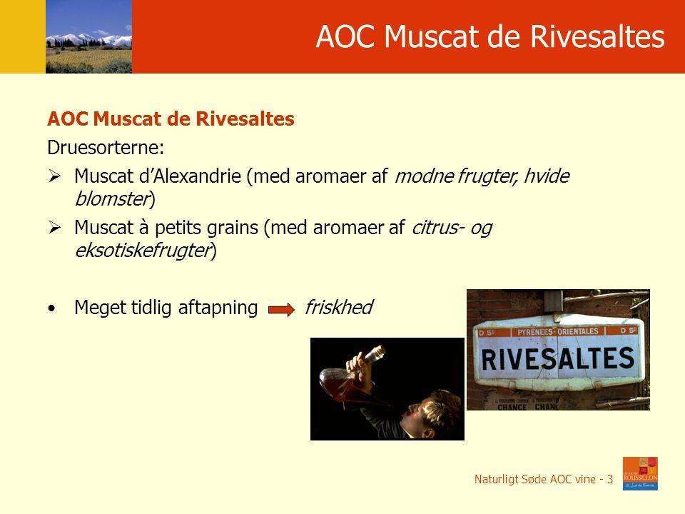AOC Мuscat de Rivesaltes AOC Muscat de Rivesaltes Druesorterne:  Muscat d'Alexandrie (med aromaer af modne frugter, hvide blomster)  Muscat à petits grains (med aromaer af citrus- og eksotiskefrugter) Meget tidlig aftapning friskhed Naturligt Søde AOC vine - 3
