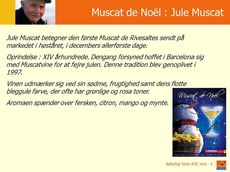 Muscat de Noël : Jule Muscat Jule Muscat betegner den første Muscat de Rivesaltes sendt på markedet i høståret, i decembers allerførste dage.