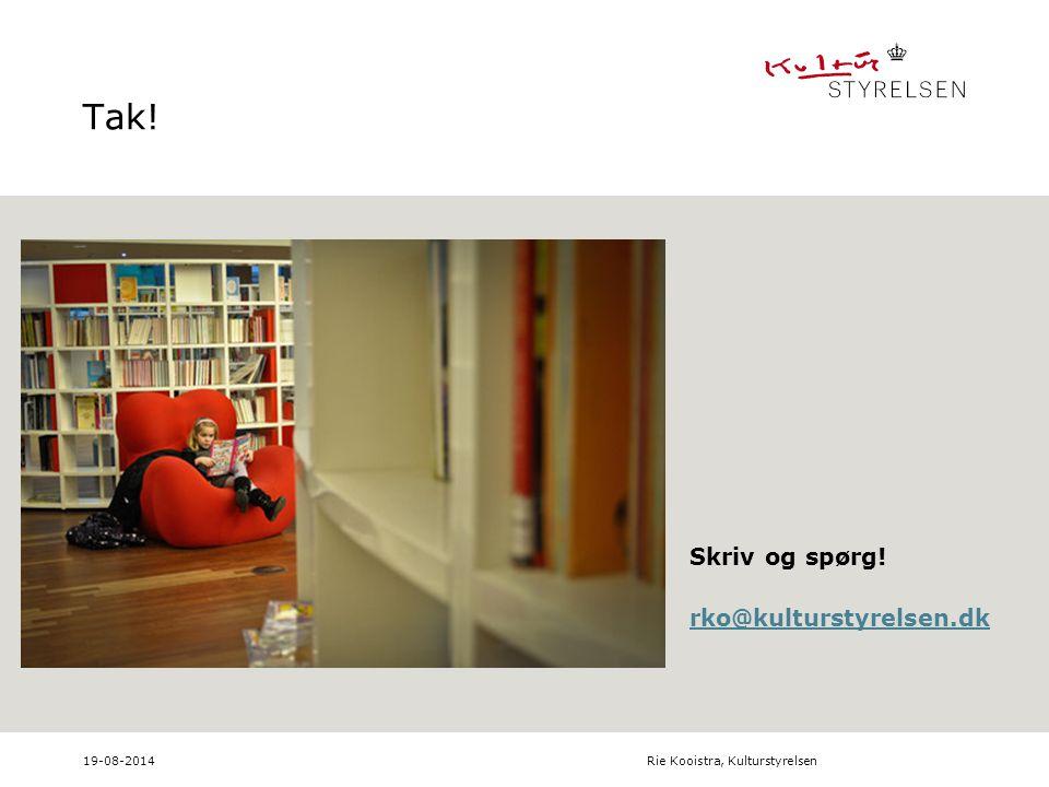 Tak! Skriv og spørg! rko@kulturstyrelsen.dk 19-08-2014Rie Kooistra, Kulturstyrelsen