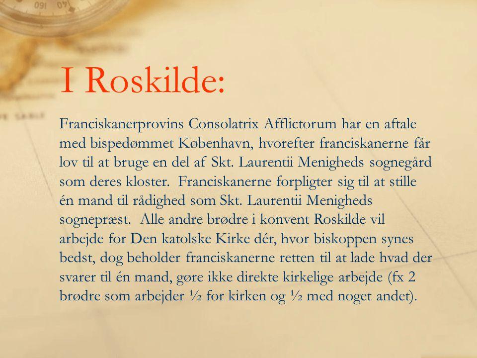 I Roskilde: Franciskanerprovins Consolatrix Afflictorum har en aftale med bispedømmet København, hvorefter franciskanerne får lov til at bruge en del af Skt.