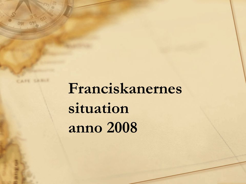 Franciskanernes situation anno 2008