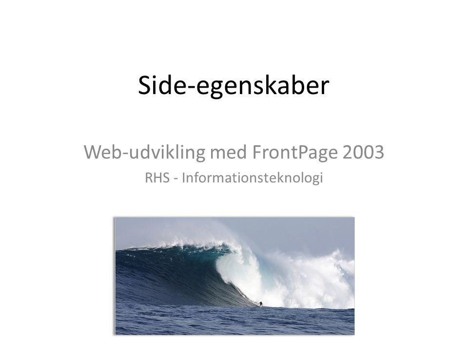 Side-egenskaber Web-udvikling med FrontPage 2003 RHS - Informationsteknologi