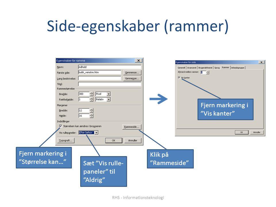 Side-egenskaber (rammer) Fjern markering i Størrelse kan… Sæt Vis rulle- paneler til Aldrig Klik på Rammeside Fjern markering i Vis kanter RHS - Informationsteknologi