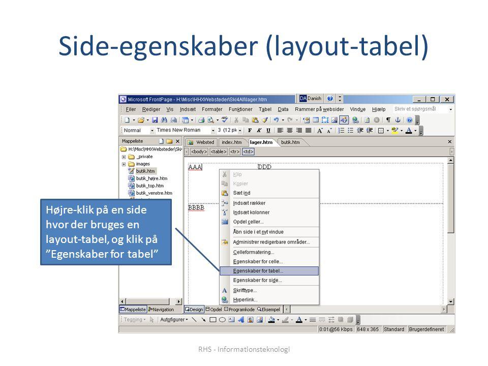 Side-egenskaber (layout-tabel) Højre-klik på en side hvor der bruges en layout-tabel, og klik på Egenskaber for tabel RHS - Informationsteknologi
