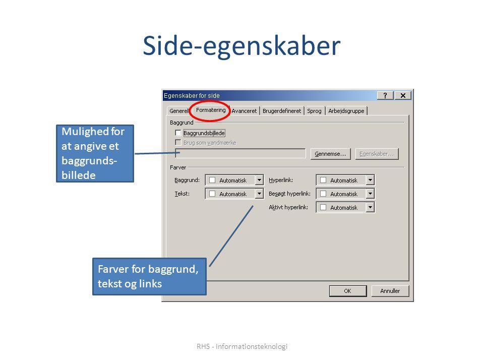 Side-egenskaber Mulighed for at angive et baggrunds- billede Farver for baggrund, tekst og links RHS - Informationsteknologi