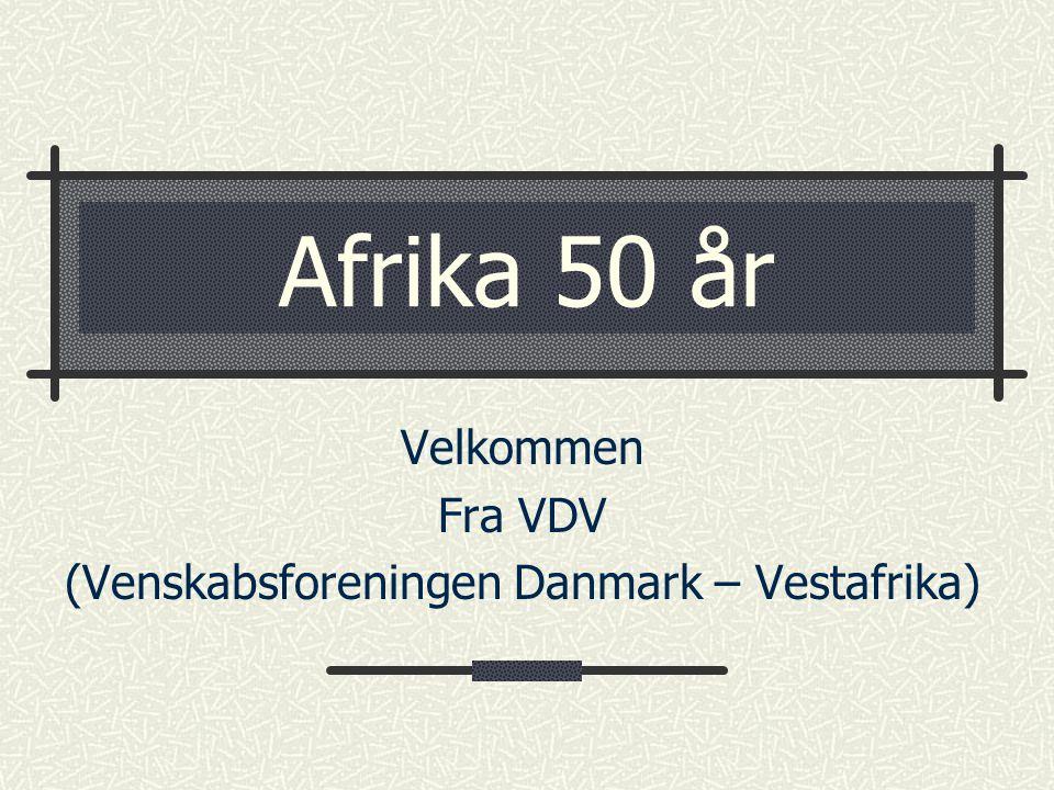 Afrika 50 år Velkommen Fra VDV (Venskabsforeningen Danmark – Vestafrika)