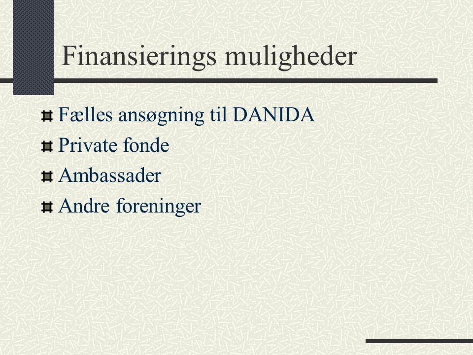Finansierings muligheder Fælles ansøgning til DANIDA Private fonde Ambassader Andre foreninger