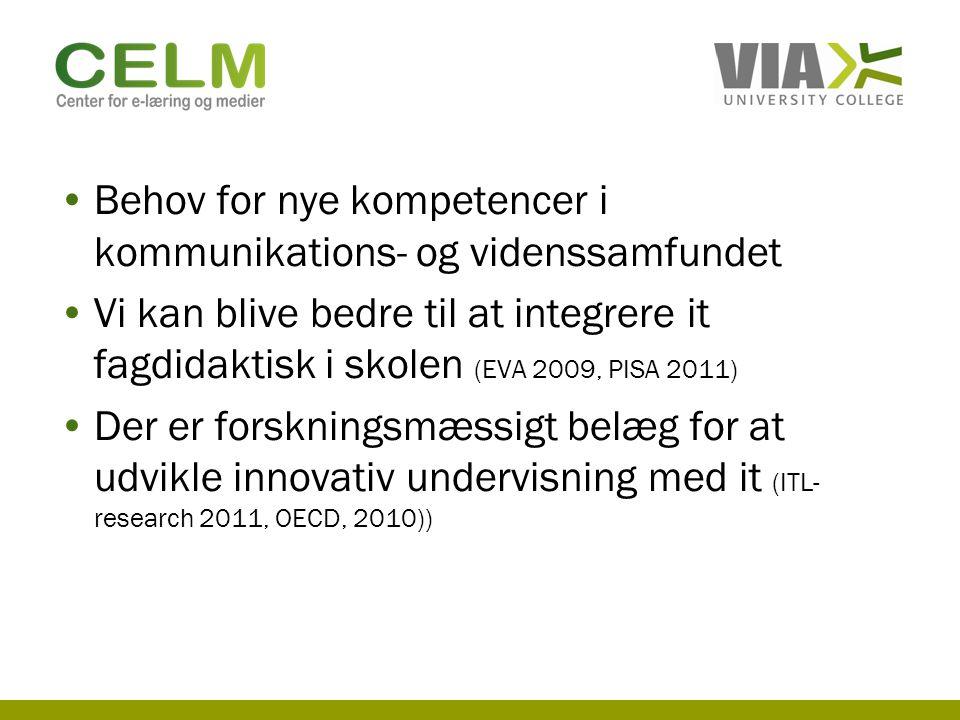 Behov for nye kompetencer i kommunikations- og videnssamfundet Vi kan blive bedre til at integrere it fagdidaktisk i skolen (EVA 2009, PISA 2011) Der er forskningsmæssigt belæg for at udvikle innovativ undervisning med it (ITL- research 2011, OECD, 2010))