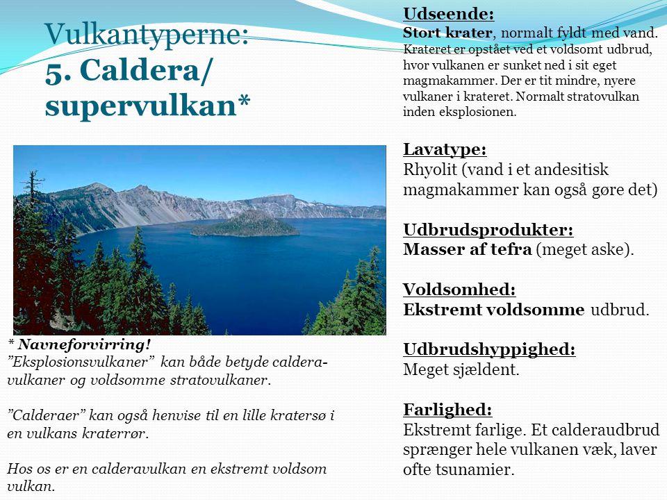 Vulkantyperne: 5.Caldera/ supervulkan* Udseende: Stort krater, normalt fyldt med vand.