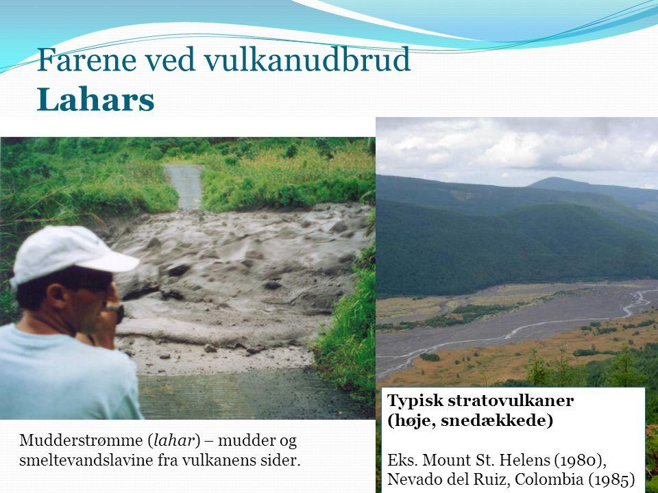 Farene ved vulkanudbrud Lahars Mudderstrømme (lahar) – mudder og smeltevandslavine fra vulkanens sider.
