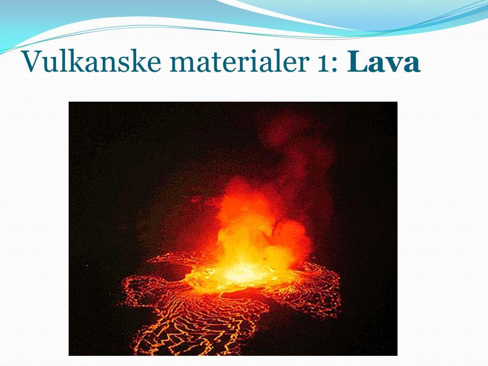 Vulkanske materialer 1: Lava