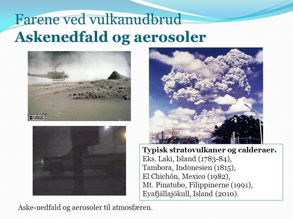 Farene ved vulkanudbrud Askenedfald og aerosoler Aske-nedfald og aerosoler til atmosfæren.