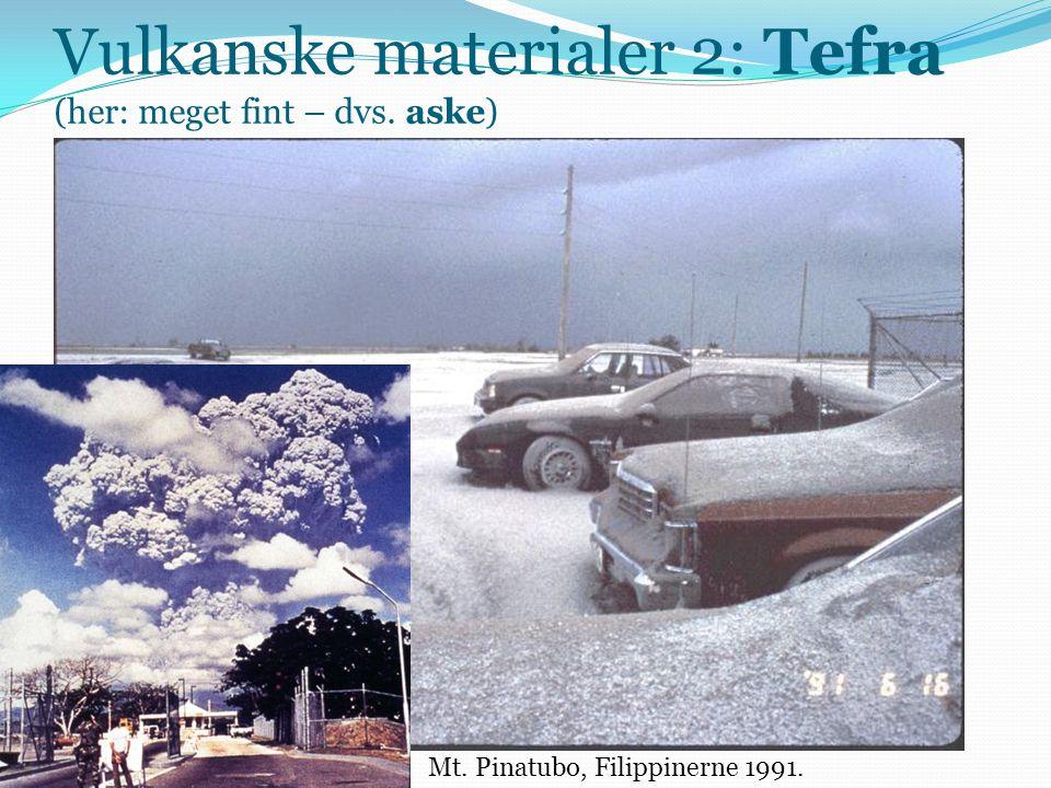 Vulkanske materialer 2: Tefra (her: meget fint – dvs. aske) Mt. Pinatubo, Filippinerne 1991.
