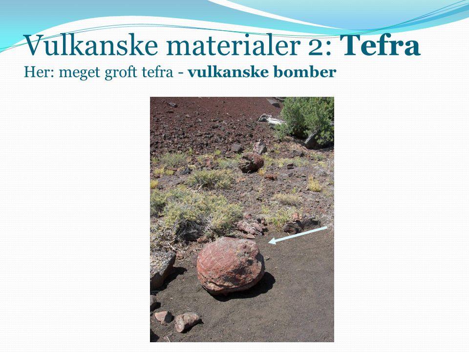Vulkanske materialer 2: Tefra Her: meget groft tefra - vulkanske bomber