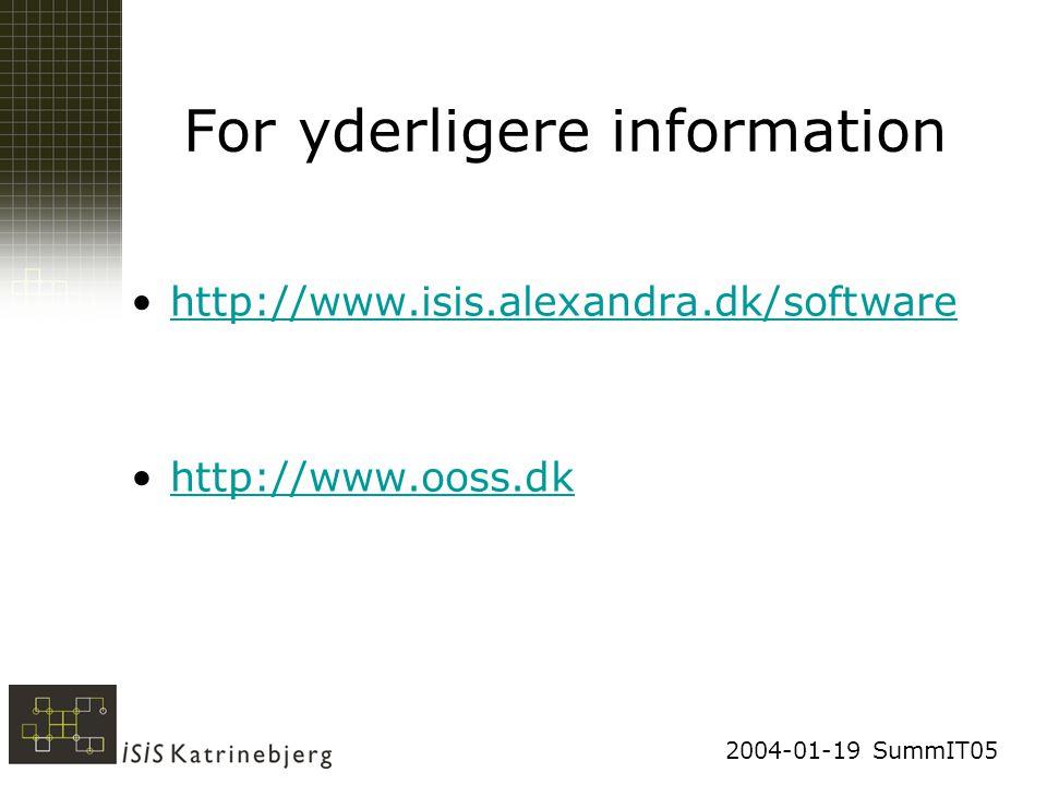 2004-01-19 SummIT05 For yderligere information http://www.isis.alexandra.dk/software http://www.ooss.dk