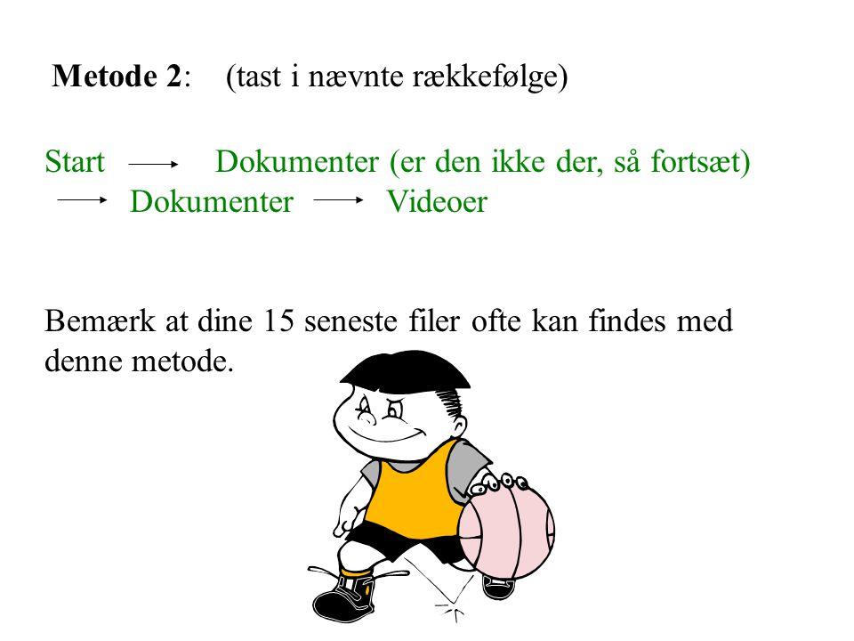Metode 2: (tast i nævnte rækkefølge) StartDokumenter (er den ikke der, så fortsæt) DokumenterVideoer Bemærk at dine 15 seneste filer ofte kan findes med denne metode.