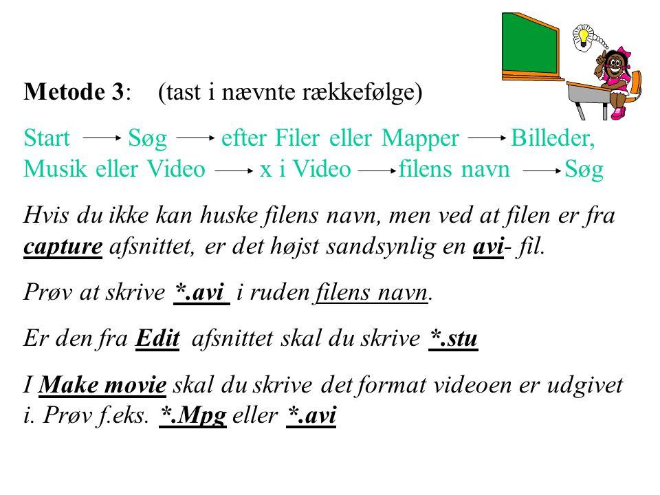 Metode 3: (tast i nævnte rækkefølge) Start Søgefter Filer eller Mapper Billeder, Musik eller Video x i Video filens navn Søg Hvis du ikke kan huske filens navn, men ved at filen er fra capture afsnittet, er det højst sandsynlig en avi- fil.