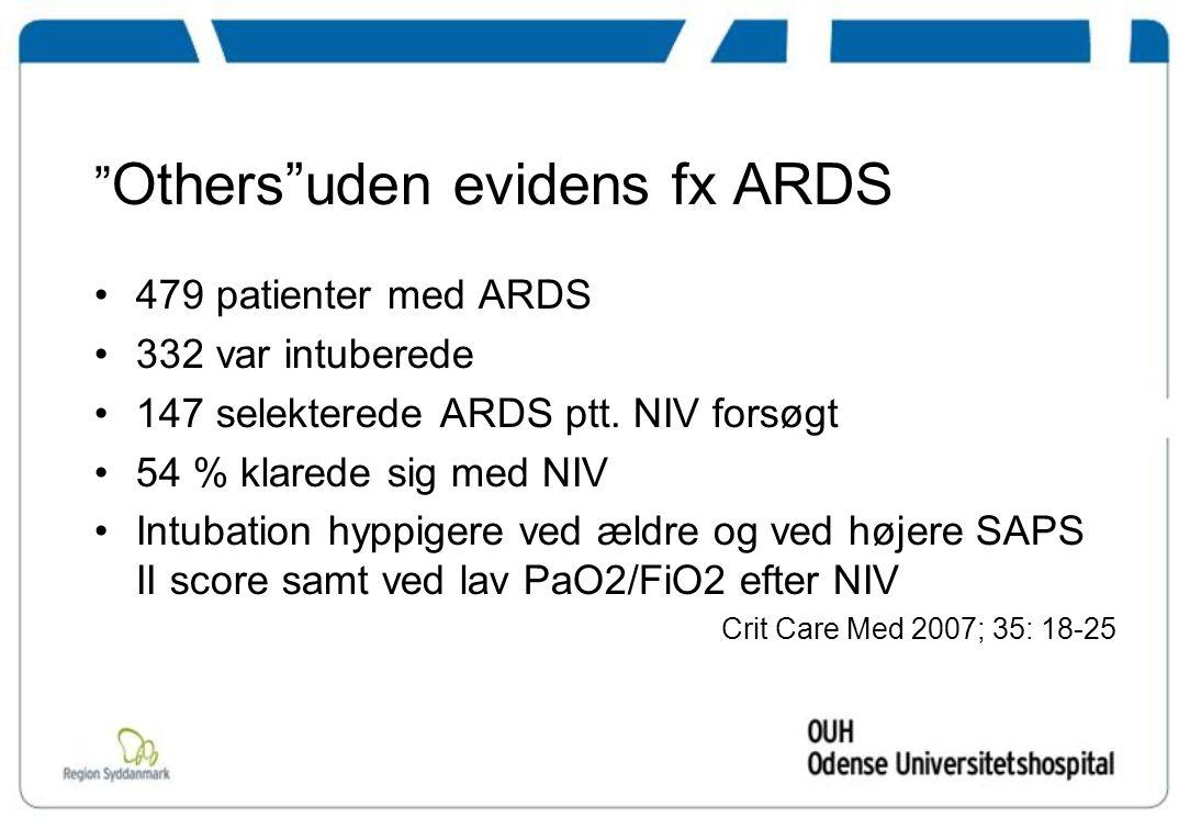 Others uden evidens fx ARDS 479 patienter med ARDS 332 var intuberede 147 selekterede ARDS ptt.