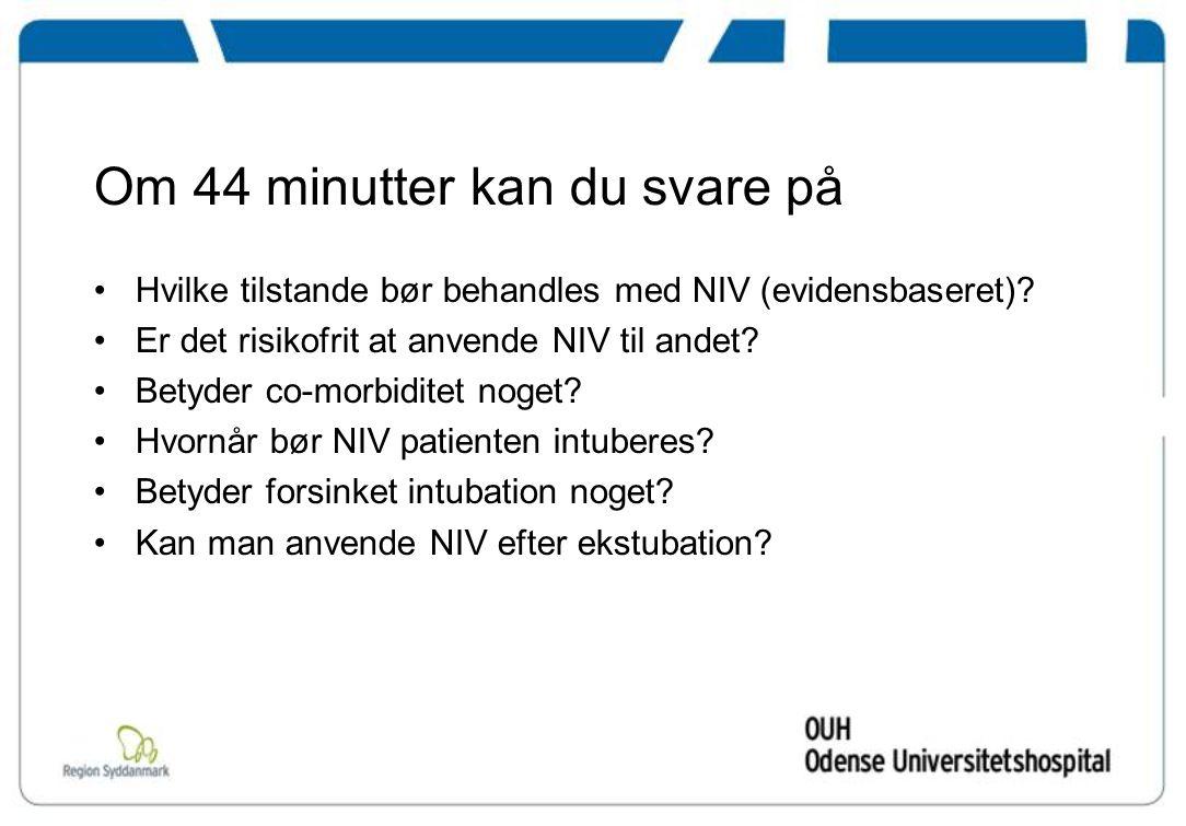 Om 44 minutter kan du svare på Hvilke tilstande bør behandles med NIV (evidensbaseret).