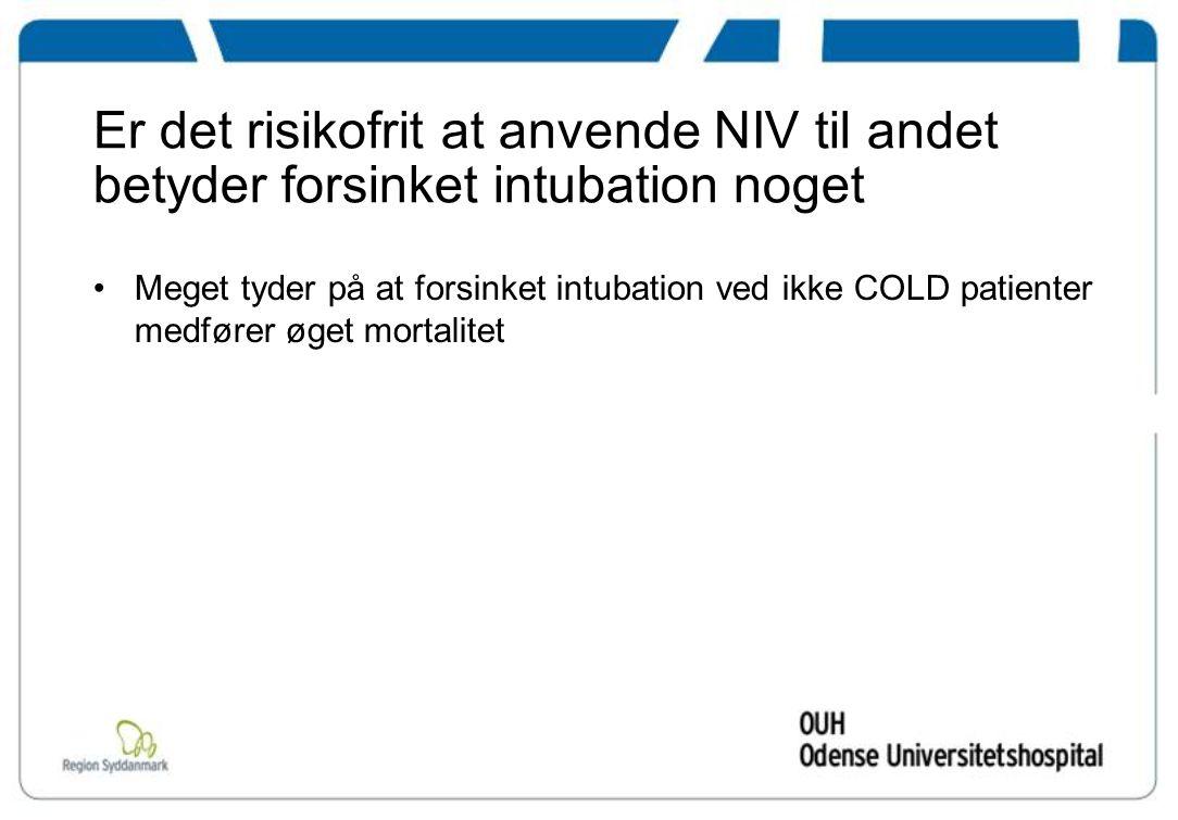 Er det risikofrit at anvende NIV til andet betyder forsinket intubation noget Meget tyder på at forsinket intubation ved ikke COLD patienter medfører øget mortalitet