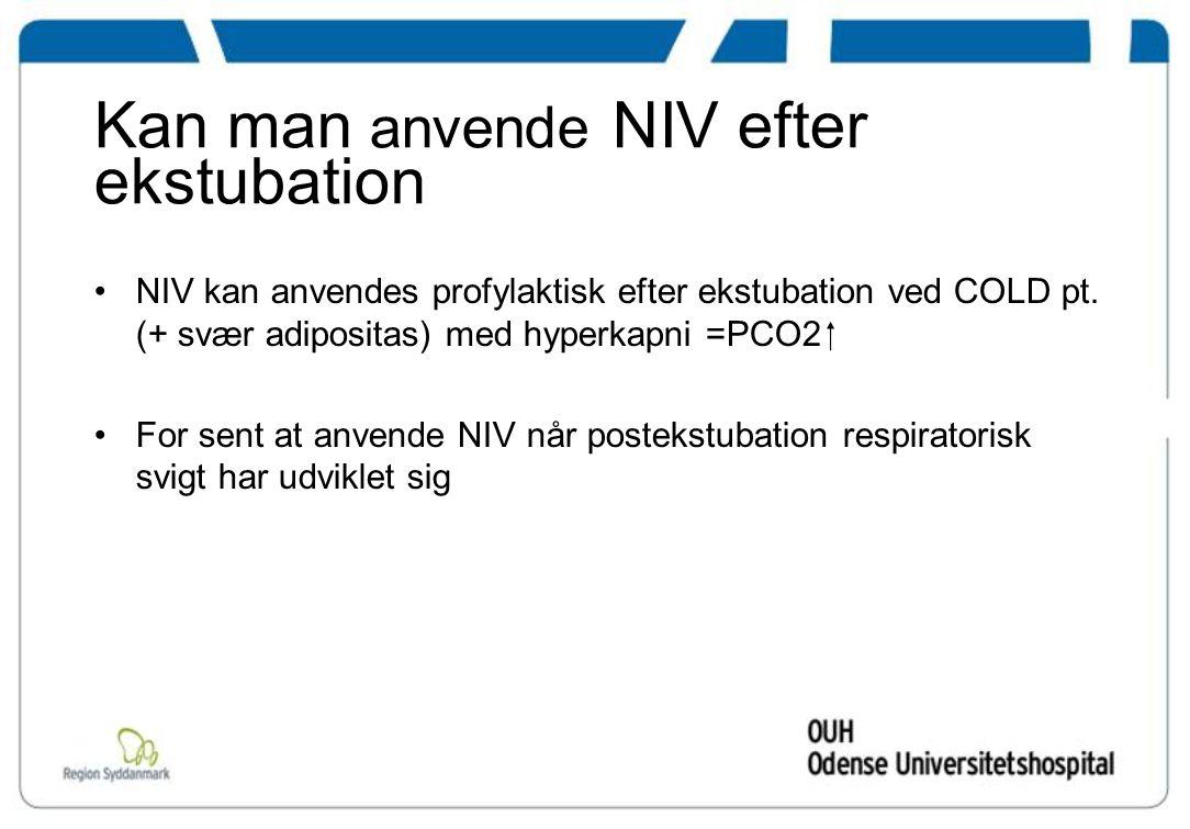 Kan man anvende NIV efter ekstubation NIV kan anvendes profylaktisk efter ekstubation ved COLD pt.