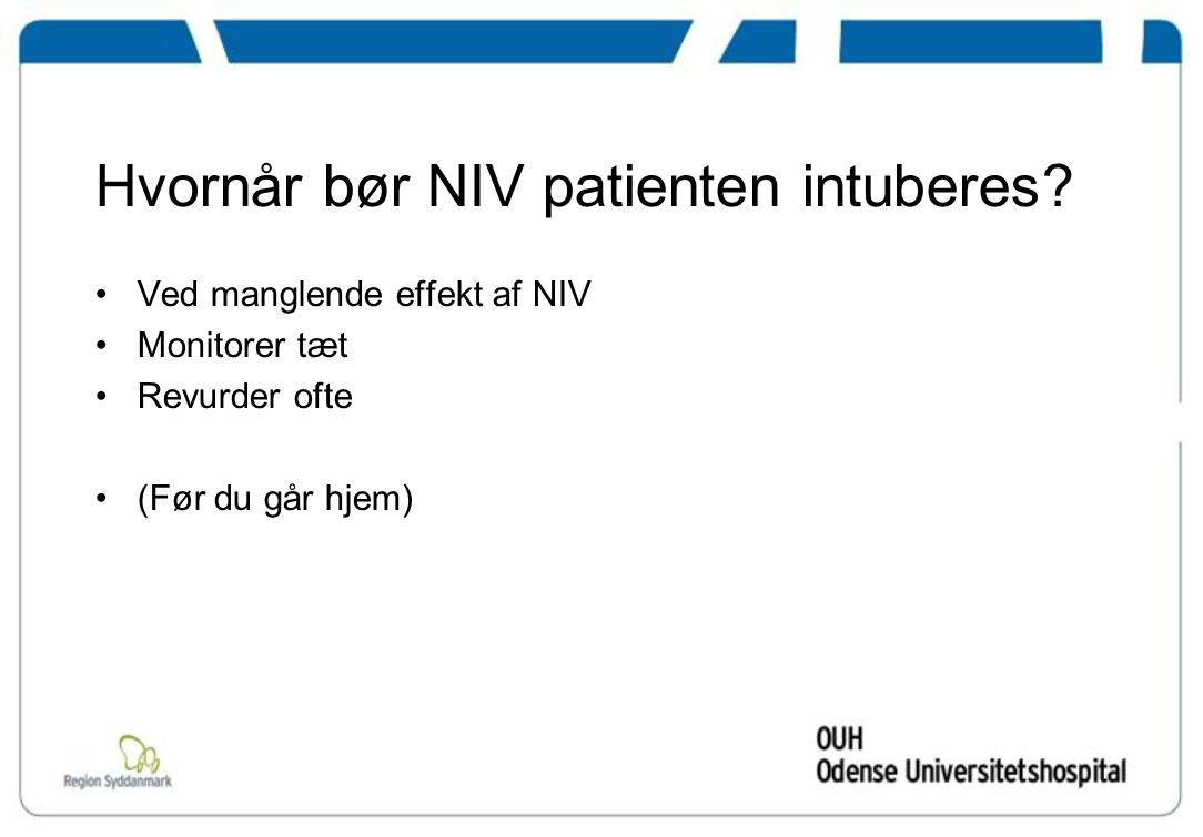 Hvornår bør NIV patienten intuberes.