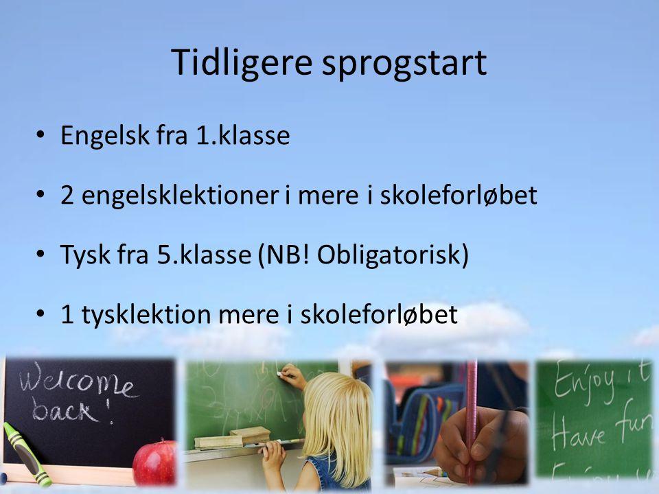 Tidligere sprogstart Engelsk fra 1.klasse 2 engelsklektioner i mere i skoleforløbet Tysk fra 5.klasse (NB.