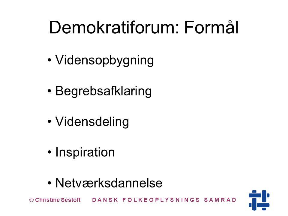 Vidensopbygning Begrebsafklaring Vidensdeling Inspiration Netværksdannelse © Christine Sestoft D A N S K F O L K E O P L Y S N I N G S S A M R Å D Demokratiforum: Formål