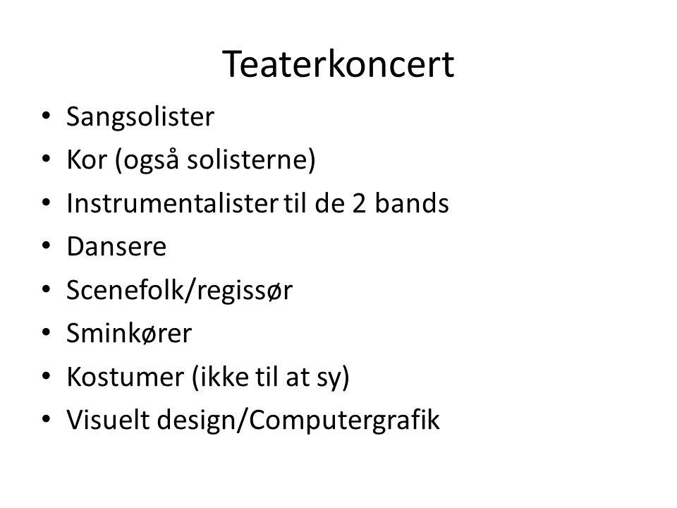 Teaterkoncert Sangsolister Kor (også solisterne) Instrumentalister til de 2 bands Dansere Scenefolk/regissør Sminkører Kostumer (ikke til at sy) Visuelt design/Computergrafik