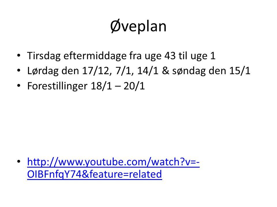 Øveplan Tirsdag eftermiddage fra uge 43 til uge 1 Lørdag den 17/12, 7/1, 14/1 & søndag den 15/1 Forestillinger 18/1 – 20/1 http://www.youtube.com/watch v=- OIBFnfqY74&feature=related http://www.youtube.com/watch v=- OIBFnfqY74&feature=related