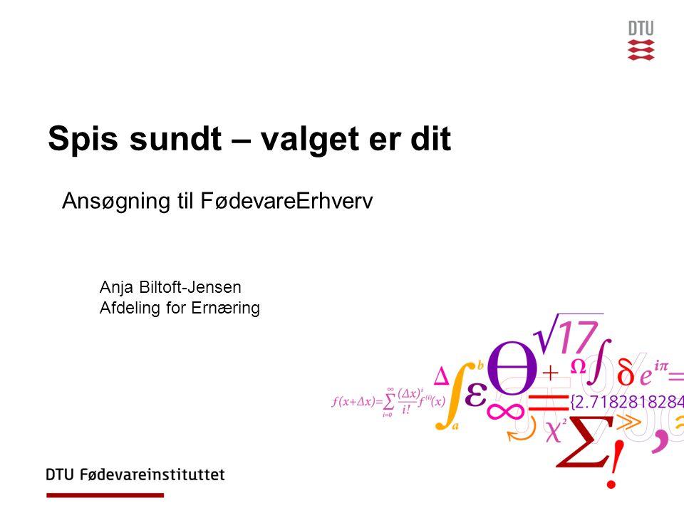 Spis sundt – valget er dit Anja Biltoft-Jensen Afdeling for Ernæring Ansøgning til FødevareErhverv