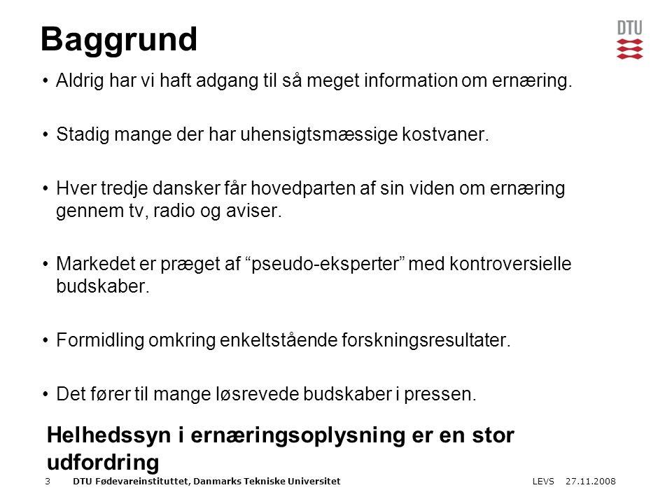 27.11.2008LEVS3DTU Fødevareinstituttet, Danmarks Tekniske Universitet Baggrund Aldrig har vi haft adgang til så meget information om ernæring.