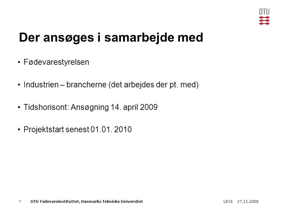 27.11.2008LEVS7DTU Fødevareinstituttet, Danmarks Tekniske Universitet Der ansøges i samarbejde med Fødevarestyrelsen Industrien – brancherne (det arbejdes der pt.