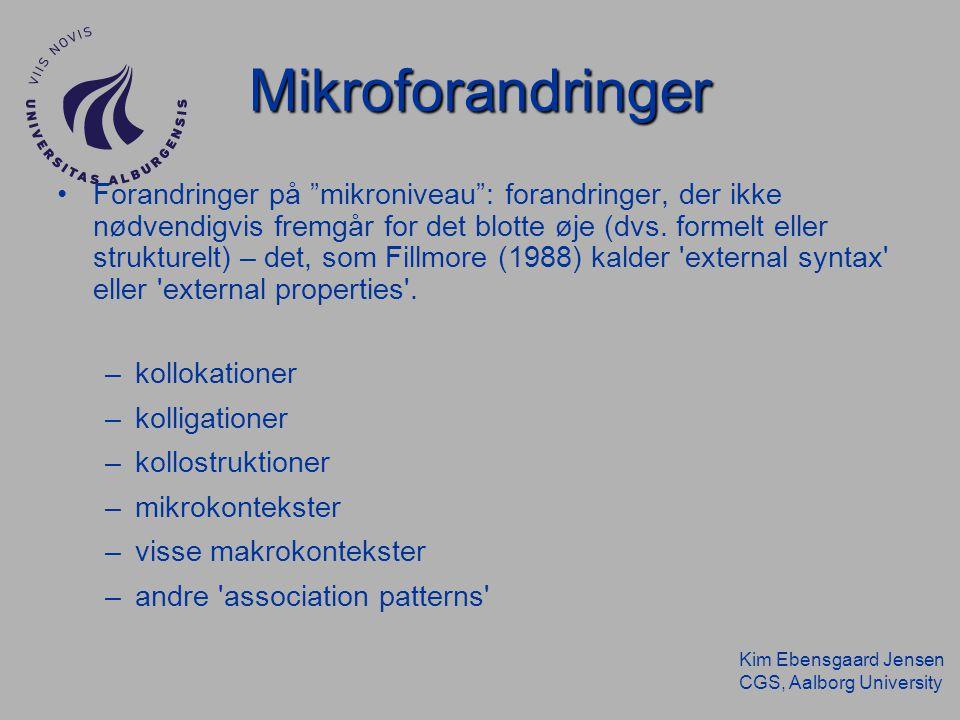 Kim Ebensgaard Jensen CGS, Aalborg University Mikroforandringer Forandringer på mikroniveau : forandringer, der ikke nødvendigvis fremgår for det blotte øje (dvs.