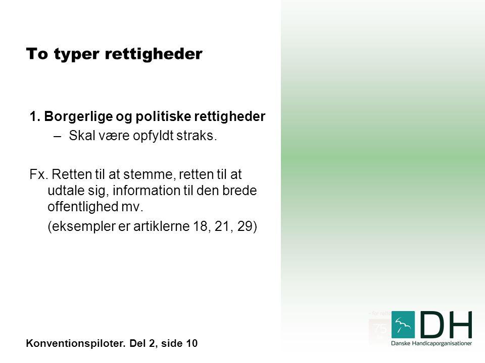 To typer rettigheder 1. Borgerlige og politiske rettigheder –Skal være opfyldt straks.