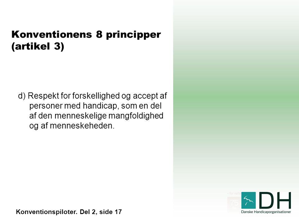 Konventionens 8 principper (artikel 3) d) Respekt for forskellighed og accept af personer med handicap, som en del af den menneskelige mangfoldighed og af menneskeheden.