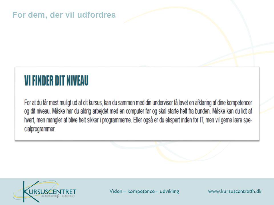 For dem, der vil udfordres Viden – kompetence – udvikling www.kursuscentretfh.dk